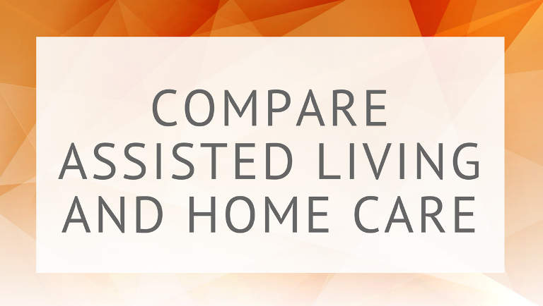 Compare Assisted Living and Home Care
